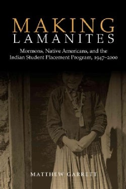 Making Lamanites: Mormons, Native Americans, and the Indian Student Placement Program, 1947-2000 (Hardcover)