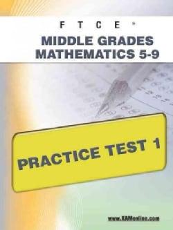 FTCE Middle Grades Mathematics 5-9 Practice Test 1: Teacher Certification (Paperback)