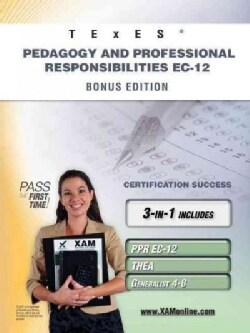 TExES Pedagogy and Professional Responsibilities EC-12: PPR EC-12, THEA, Generalist 4-8: Teacher Certification Ex... (Paperback)