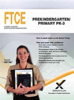 FTCE Prekindergarten / Primary PK-3: Florida Teacher Certification Examinations (Paperback)