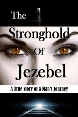 The Stronghold of Jezebel: A True Story of a Man's Journey (Paperback)