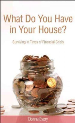 What Do You Have in Your House?: Surviving in Times of Financial Crisis (Paperback)