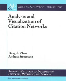 Analysis and Visualization of Citation Networks: Theory, Techniques, and Practical Applications (Paperback)