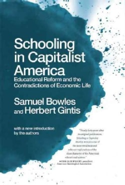 Schooling in Capitalist America: Educational Reform and the Contradictions of Economic Life (Paperback)