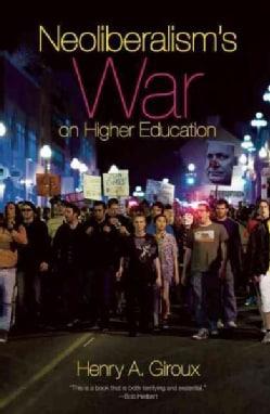 Neoliberalism's War on Higher Education (Paperback)