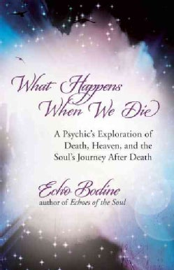 What Happens When We Die: A Psychic's Exploration of Death, Heaven, and the Soul's Journey After Death (Paperback)