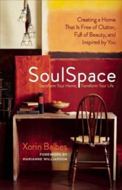 SoulSpace: Transform Your Home, Transform Your Life -- Creating a Home That is Free of Clutter, Full of Beauty, a... (Paperback)