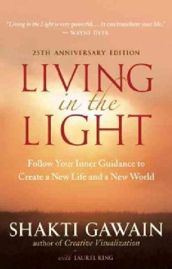 Living in the Light: Follow Your Inner Guidance to Create a New Life and a New World (Paperback)