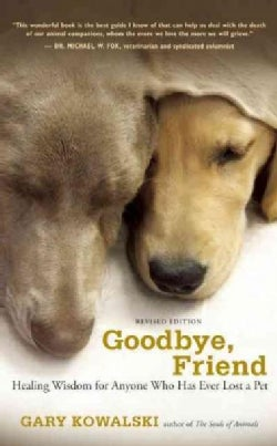 Goodbye, Friend: Healing Wisdom for Anyone Who Has Ever Lost a Pet (Paperback)