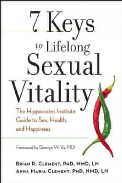 7 Keys to Lifelong Sexual Vitality: The Hippocrates Institute Guide to Sex, Health, and Happiness (Paperback)