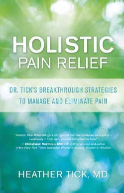 Holistic Pain Relief: Dr. Tick's Breakthrough Strategies to Manage and Eliminate Pain (Paperback)