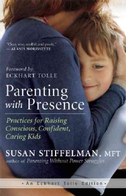 Parenting With Presence: Practices for Raising Conscious, Confident, Caring Kids (Paperback)