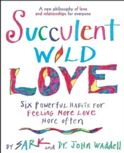 Succulent Wild Love: Six Powerful Habits for Feeling More Love More Often (Paperback)
