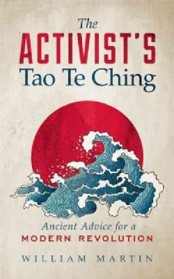 The Activist's Tao Te Ching: Ancient Advice for a Modern Revolution (Paperback)