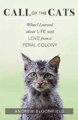 Call of the Cats: What I Learned About Life and Love from a Feral Colony (Paperback)