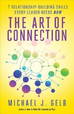 The Art of Connection: Seven Relationship-building Skills Every Leader Needs Now (Paperback)