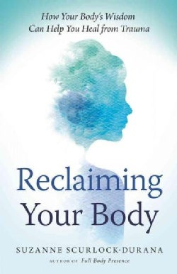 Reclaiming Your Body: Healing from Trauma and Awakening to Your Body's Wisdom (Paperback)