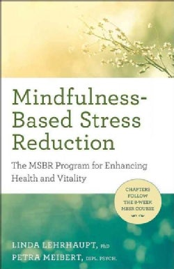 Mindfulness-Based Stress Reduction: The MBSR Program for Enhancing Health and Vitality (Paperback)