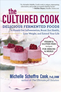The Cultured Cook: Delicious Fermented Foods With Probiotics to Knock Out Inflammation, Boost Gut Health, Lose We... (Paperback)