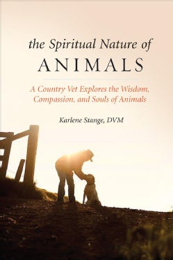 The Spiritual Nature of Animals: A Country Vet Explores the Wisdom, Compassion, and Souls of Animals (Paperback)