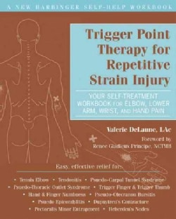Trigger Point Therapy for Repetitive Strain Injury: Your Self-Treatment Workbook for Elbow, Lower Arm, Wrist, and... (Paperback)