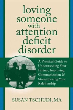 Loving Someone With Attention Deficit Disorder: A Practical Guide to Understanding Your Partner, Improving Commun... (Paperback)