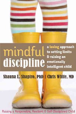 Mindful Discipline: A Loving Approach to Setting Limits and Raising an Emotionally Intelligent Child (Paperback)
