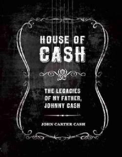House of Cash: The Legacies of My Father, Johnny Cash (Hardcover)