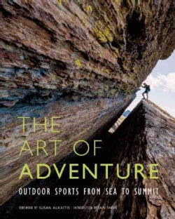 The Art of Adventure: Outdoor Sports from Sea to Summit (Hardcover)