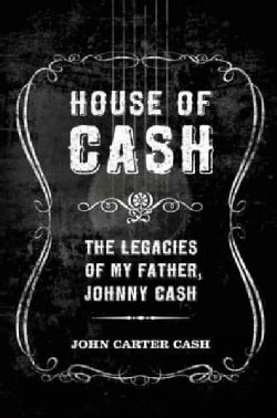 House of Cash: The Legacies of My Father, Johnny Cash (Paperback)