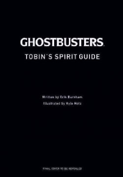 Tobin's Spirit Guide: Official Ghostbusters Edition (Hardcover)