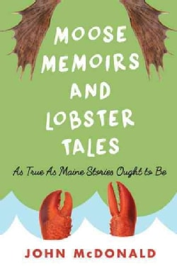 Moose Memoirs and Lobster Tales: As True As Maine Stories Ought to Be (Paperback)