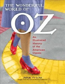 The Wonderful World of Oz: An Illustrated History of the American Classic (Paperback)