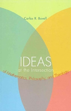Ideas at the Intersection of Mathematics, Philosophy, and Theology (Paperback)