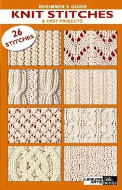 Beginners Guide to Knit Stitch: & Easy Projects, 26 Stitches (Paperback)