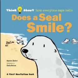 Does a Seal Smile?: Think About How Everyone Says Hello (Hardcover)