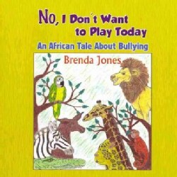 No, I Don't Want to Play Today: An African Tale About Bullying (Paperback)