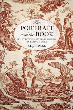 The Portrait and the Book: Illustration & Literary Culture in Early America (Paperback)