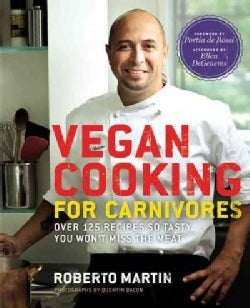 Vegan Cooking for Carnivores: Over 125 Recipes So Tasty You Won't Miss the Meat (Hardcover)