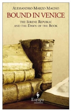 Bound in Venice: The Serene Republic and the Dawn of the Book (Paperback)