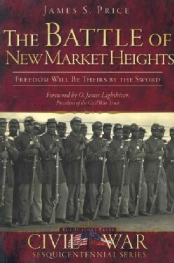 The Battle of New Market Heights: Freedom Will Be Theirs by the Sword (Paperback)
