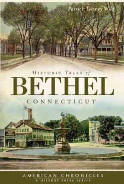 Historic Tales of Bethel Connecticut (Paperback)