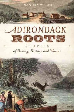 Adirondack Roots: Stories of Hiking, History and Women (Paperback)