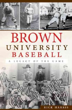 Brown University Baseball: A Legacy of the Game (Paperback)