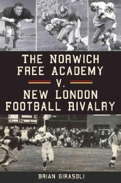 The Norwich Free Academy V. New London Football Rivalry (Paperback)