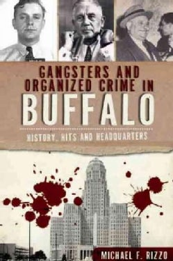 Gangsters and Organized Crime in Buffalo: History, Hits and Headquarters (Paperback)
