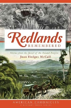 Redlands Remembered: Stories from the Jewel of the Inland Empire (Paperback)