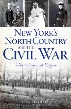 New York's North Country and the Civil War: Soldiers, Civilians and Legacies (Paperback)