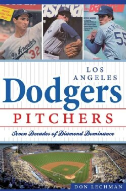 Los Angeles Dodgers Pitchers: Seven Decades of Diamond Dominance (Paperback)