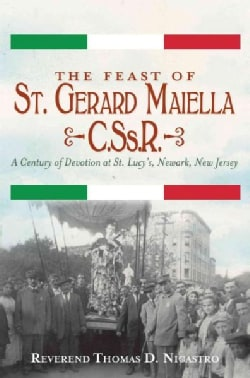 The Feast of St. Gerard Maiella, C.S.s.R.: A Century of Devotion at St. Lucy's, Newark, New Jersey (Paperback)